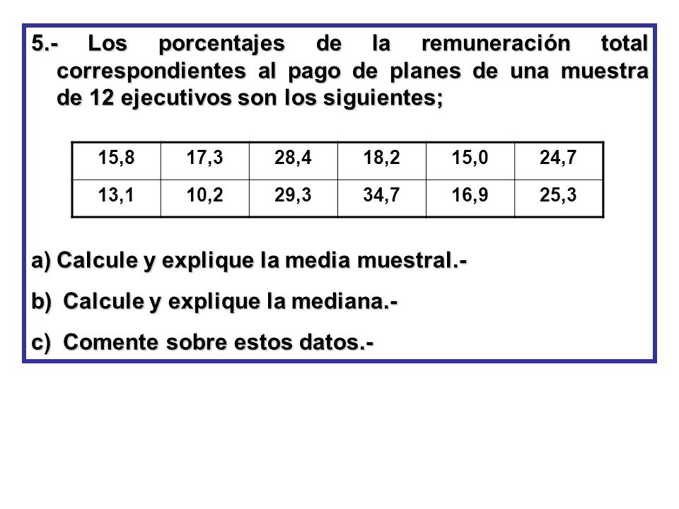Calcule y explique la media muestral.- Calcule y explique la mediana.-