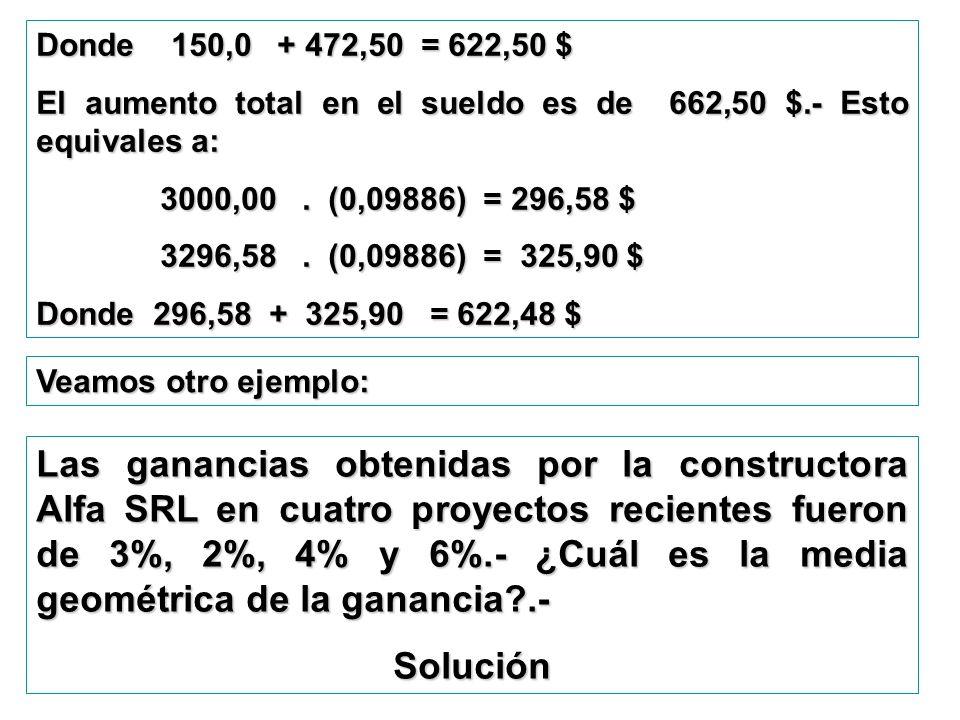 Donde 150,0 + 472,50 = 622,50 $El aumento total en el sueldo es de 662,50 $.- Esto equivales a: