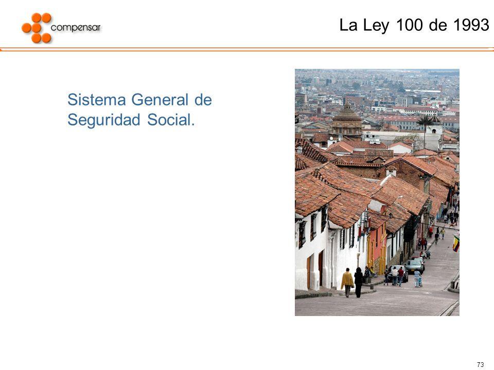 La Ley 100 de 1993 Sistema General de Seguridad Social.