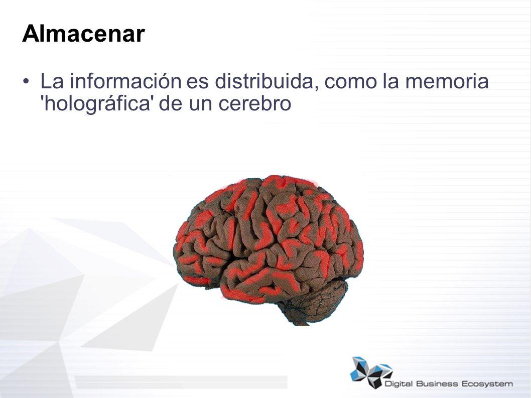 Almacenar La información es distribuida, como la memoria holográfica de un cerebro