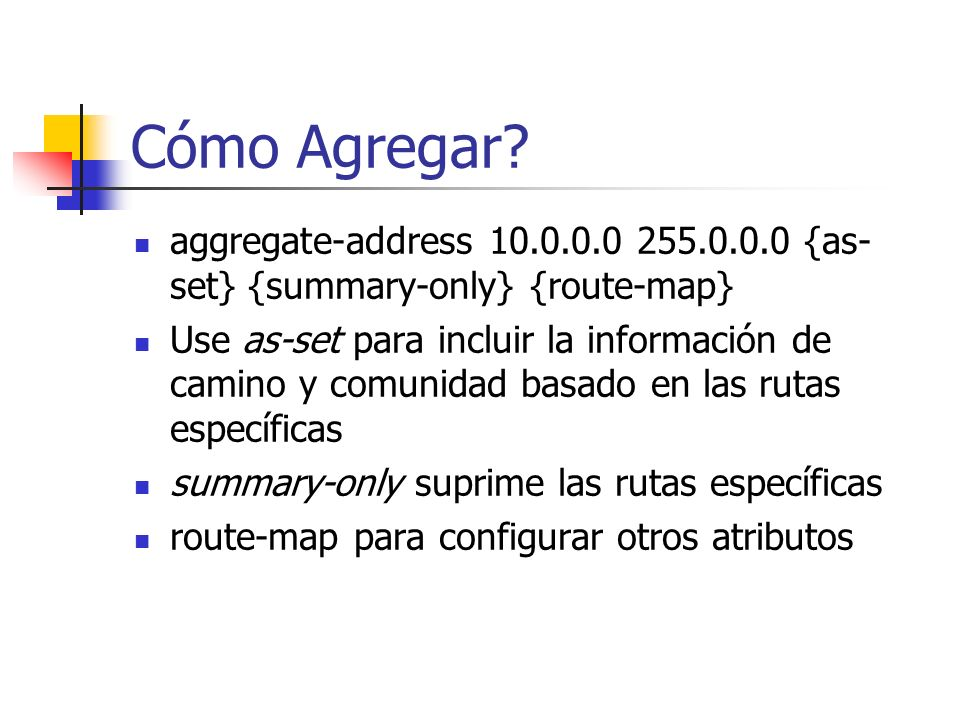 Cómo Agregar aggregate-address 10.0.0.0 255.0.0.0 {as-set} {summary-only} {route-map}