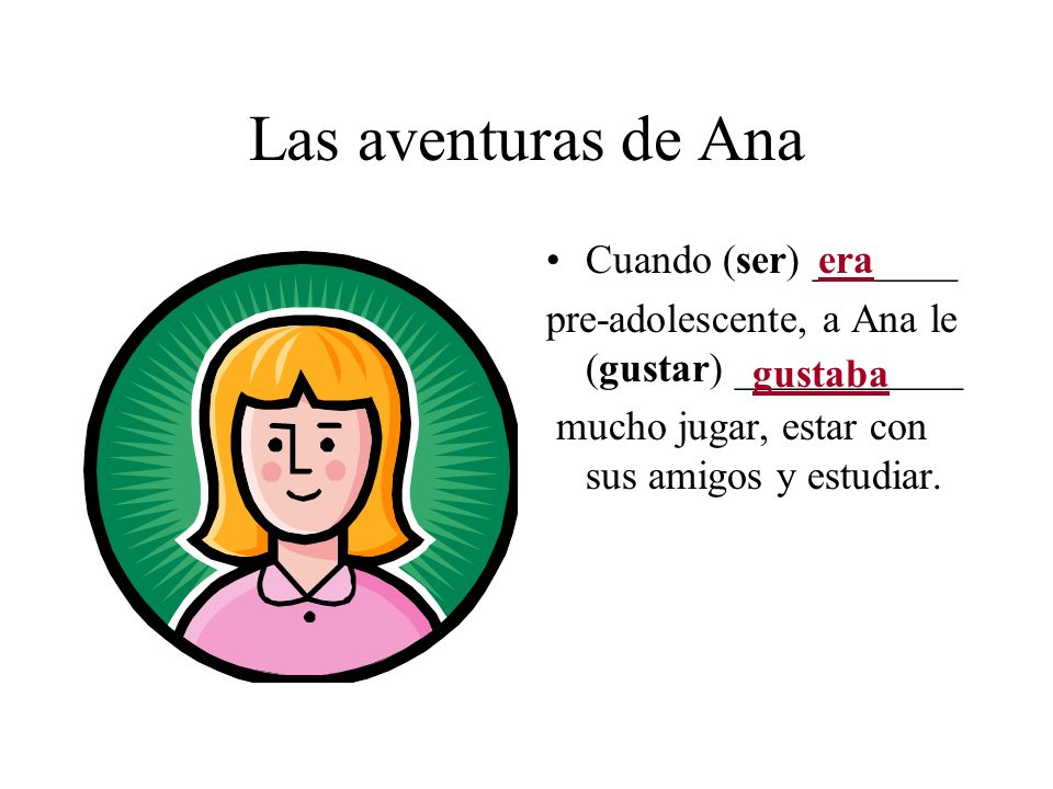 Las aventuras de Ana Cuando (ser) _______