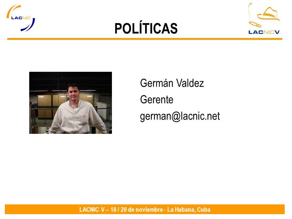 POLÍTICAS Germán Valdez Gerente german@lacnic.net