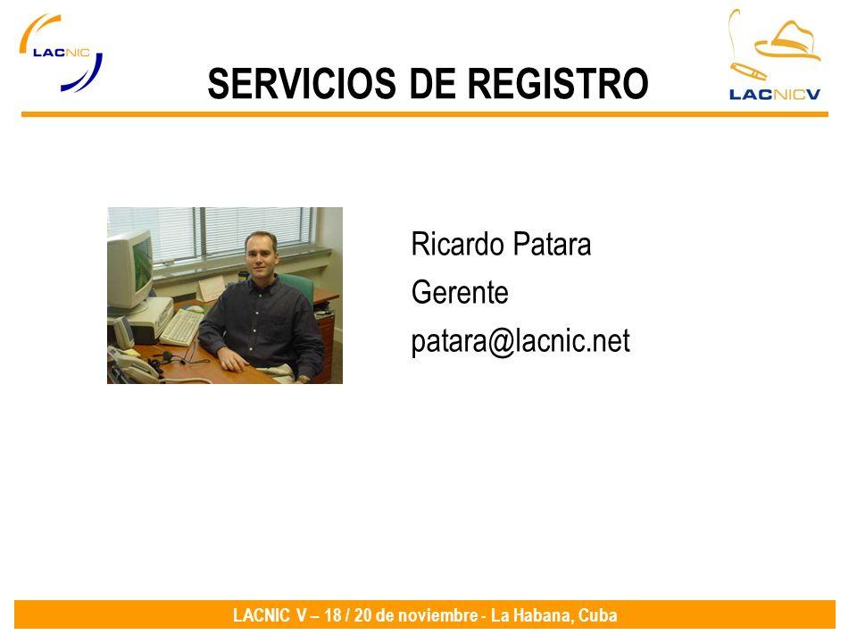SERVICIOS DE REGISTRO Ricardo Patara Gerente patara@lacnic.net