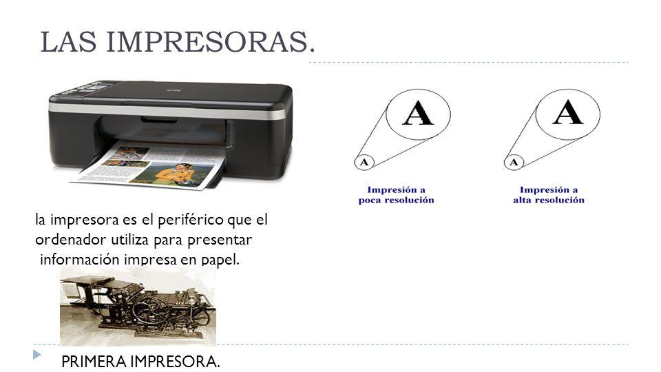 LAS IMPRESORAS. la impresora es el periférico que el