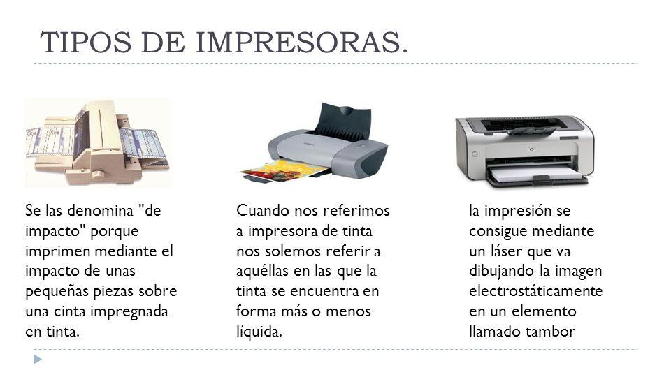 TIPOS DE IMPRESORAS. Se las denomina de impacto porque imprimen mediante el impacto de unas pequeñas piezas sobre una cinta impregnada en tinta.
