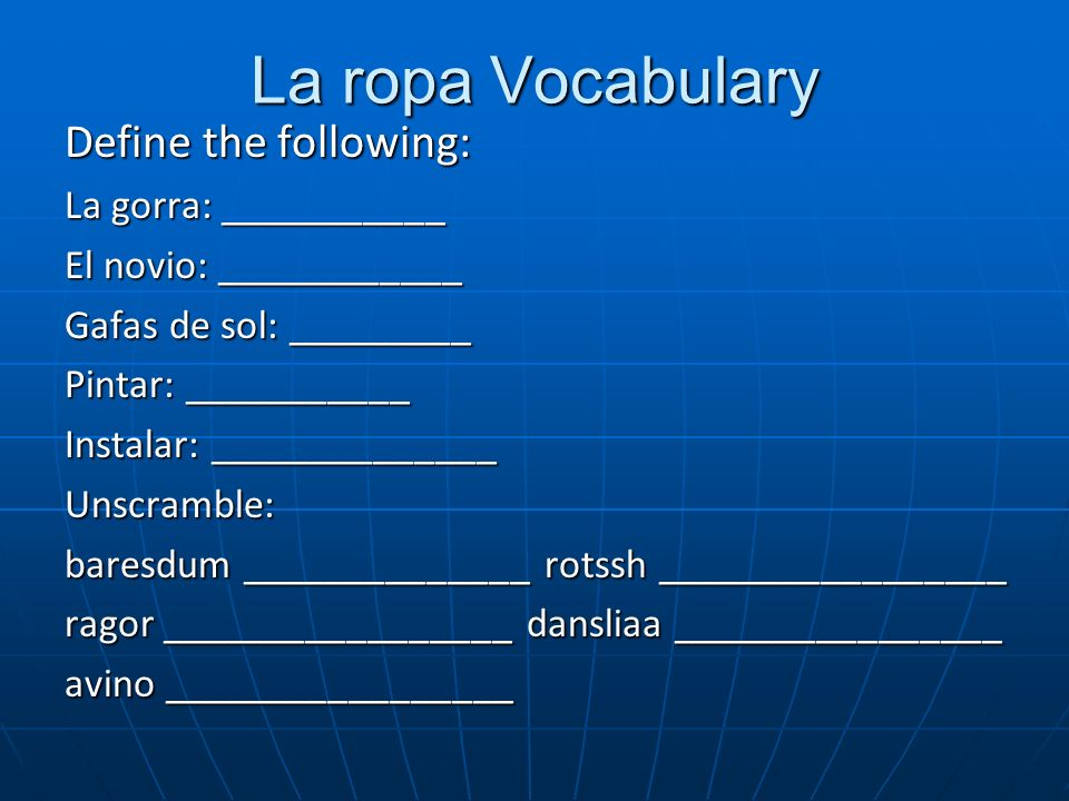 La ropa Vocabulary Define the following: La gorra: ___________