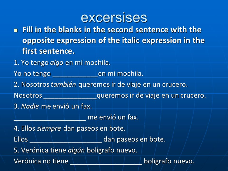 excersisesFill in the blanks in the second sentence with the opposite expression of the italic expression in the first sentence.