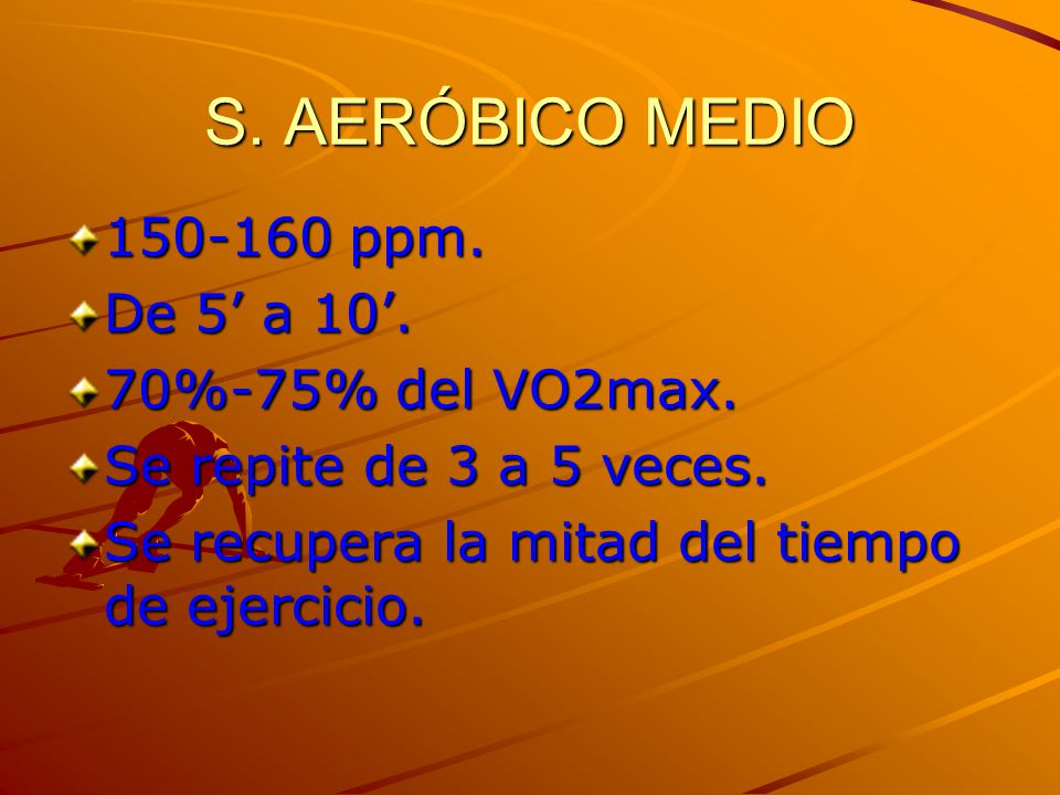 S. AERÓBICO MEDIO 150-160 ppm. De 5' a 10'. 70%-75% del VO2max.