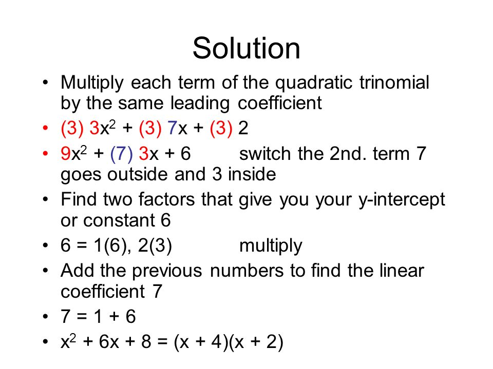 SolutionMultiply each term of the quadratic trinomial by the same leading coefficient. (3) 3x2 + (3) 7x + (3) 2.