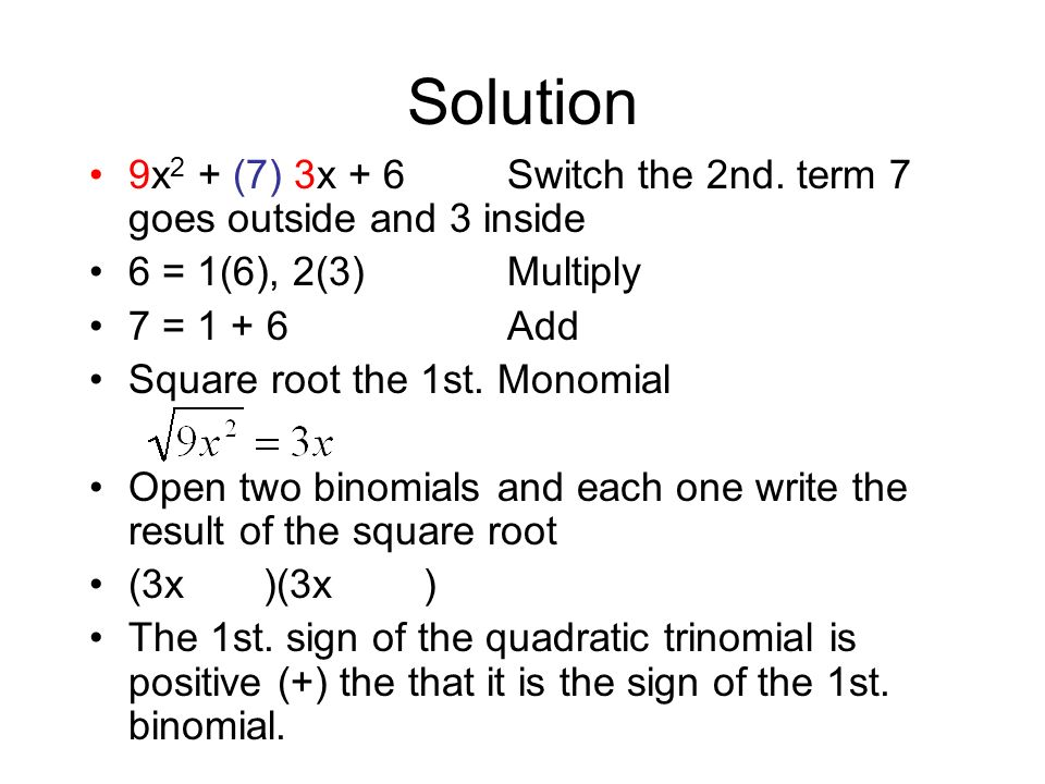 Solution9x2 + (7) 3x + 6 Switch the 2nd. term 7 goes outside and 3 inside. 6 = 1(6), 2(3) Multiply.