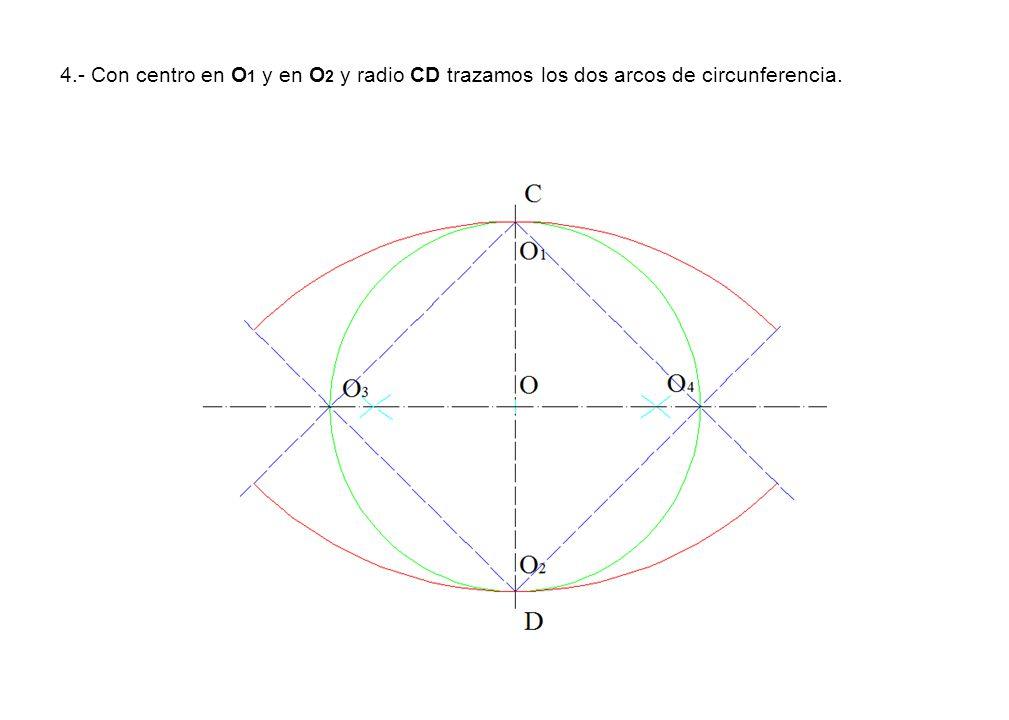 4.- Con centro en O1 y en O2 y radio CD trazamos los dos arcos de circunferencia.