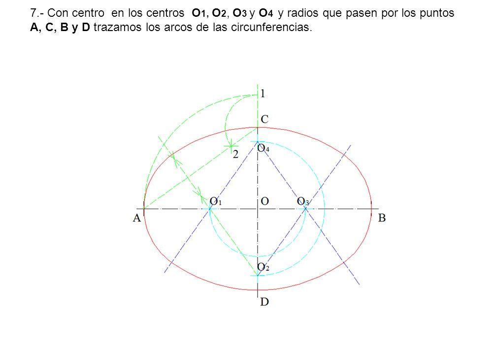 7.- Con centro en los centros O1, O2, O3 y O4 y radios que pasen por los puntos A, C, B y D trazamos los arcos de las circunferencias.