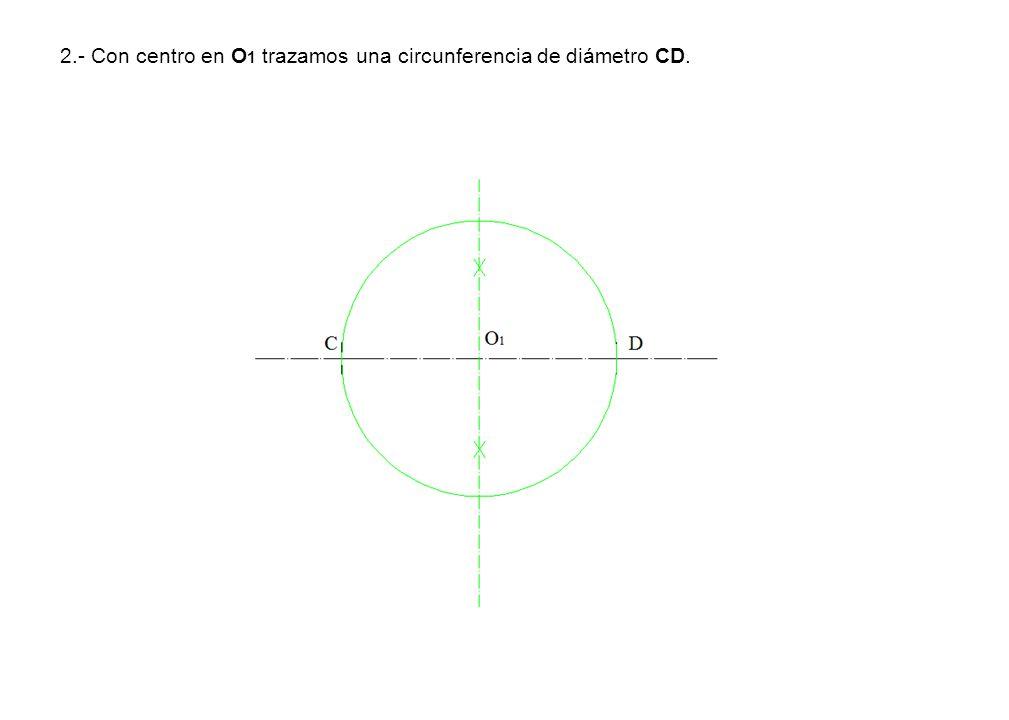 2.- Con centro en O1 trazamos una circunferencia de diámetro CD.