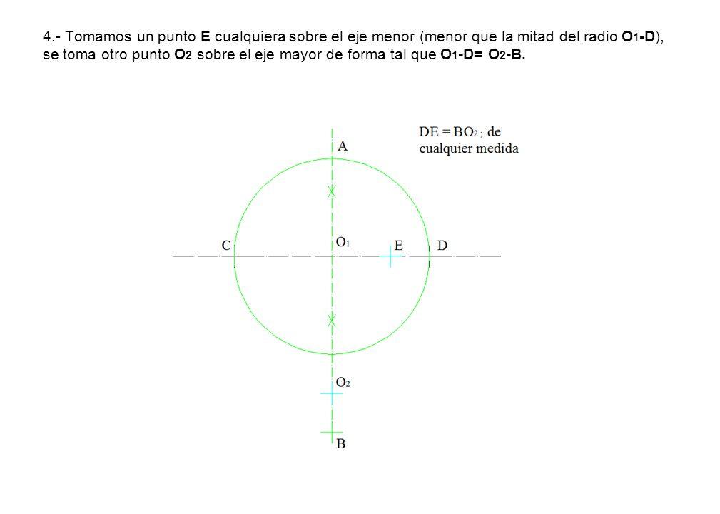 4.- Tomamos un punto E cualquiera sobre el eje menor (menor que la mitad del radio O1-D), se toma otro punto O2 sobre el eje mayor de forma tal que O1-D= O2-B.