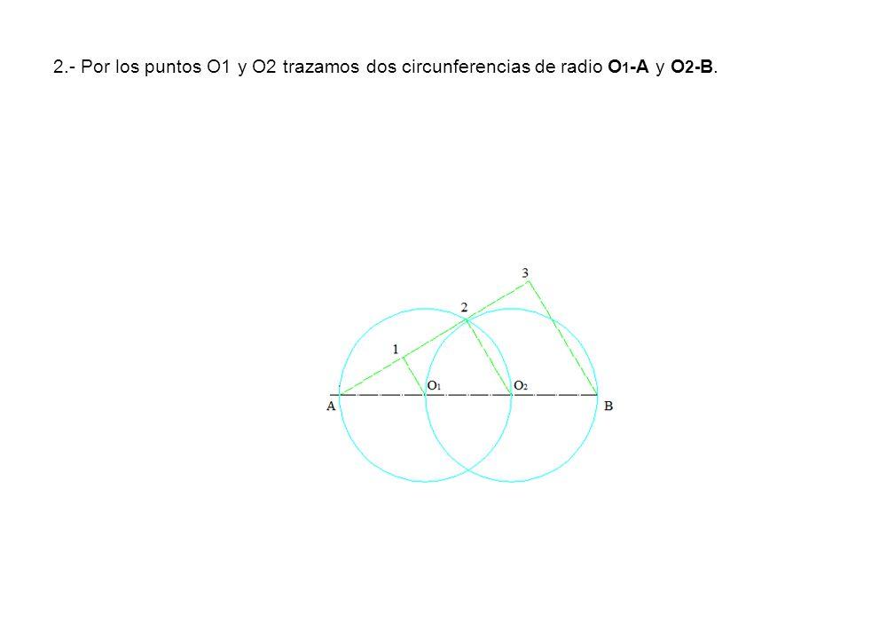 2.- Por los puntos O1 y O2 trazamos dos circunferencias de radio O1-A y O2-B.