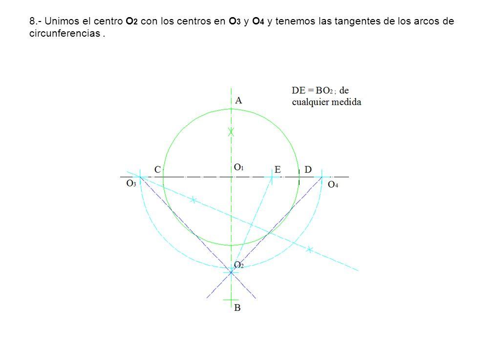8.- Unimos el centro O2 con los centros en O3 y O4 y tenemos las tangentes de los arcos de circunferencias .