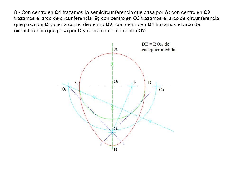 8.- Con centro en O1 trazamos la semicircunferencia que pasa por A; con centro en O2 trazamos el arco de circunferencia B; con centro en O3 trazamos el arco de circunferencia que pasa por D y cierra con el de centro O2: con centro en O4 trazamos el arco de circunferencia que pasa por C y cierra con el de centro O2.