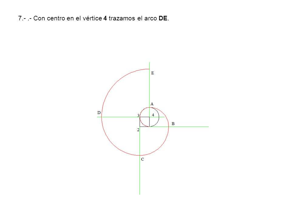 7.- .- Con centro en el vértice 4 trazamos el arco DE.
