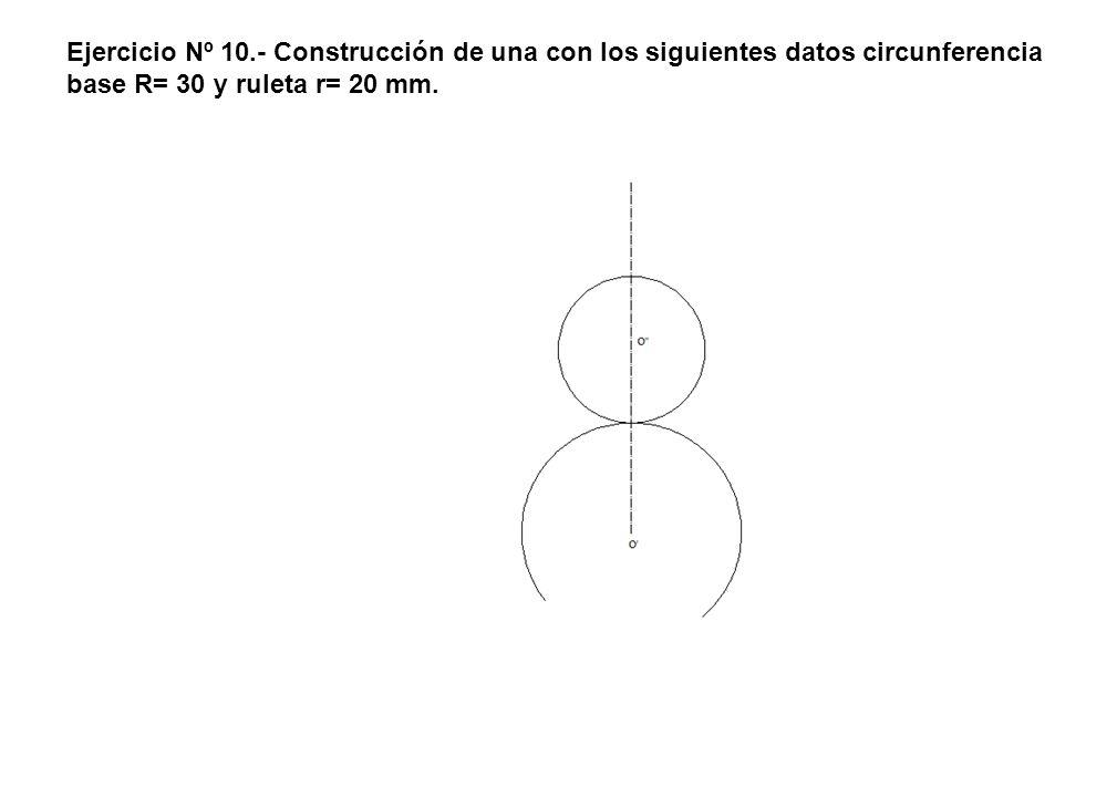 Ejercicio Nº 10.- Construcción de una con los siguientes datos circunferencia base R= 30 y ruleta r= 20 mm.