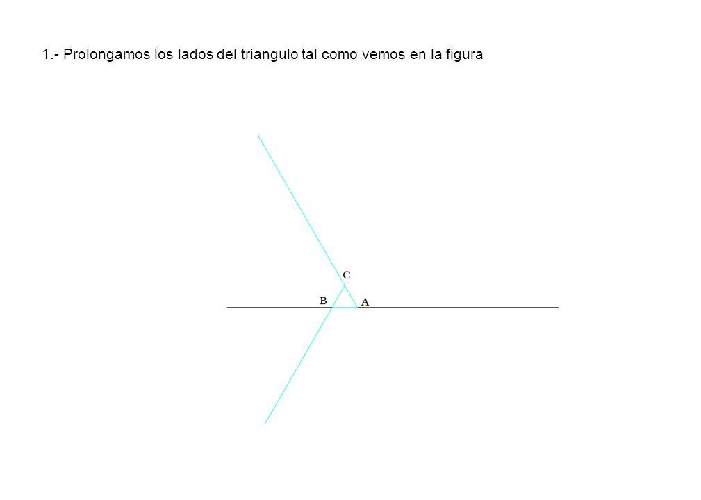 1.- Prolongamos los lados del triangulo tal como vemos en la figura