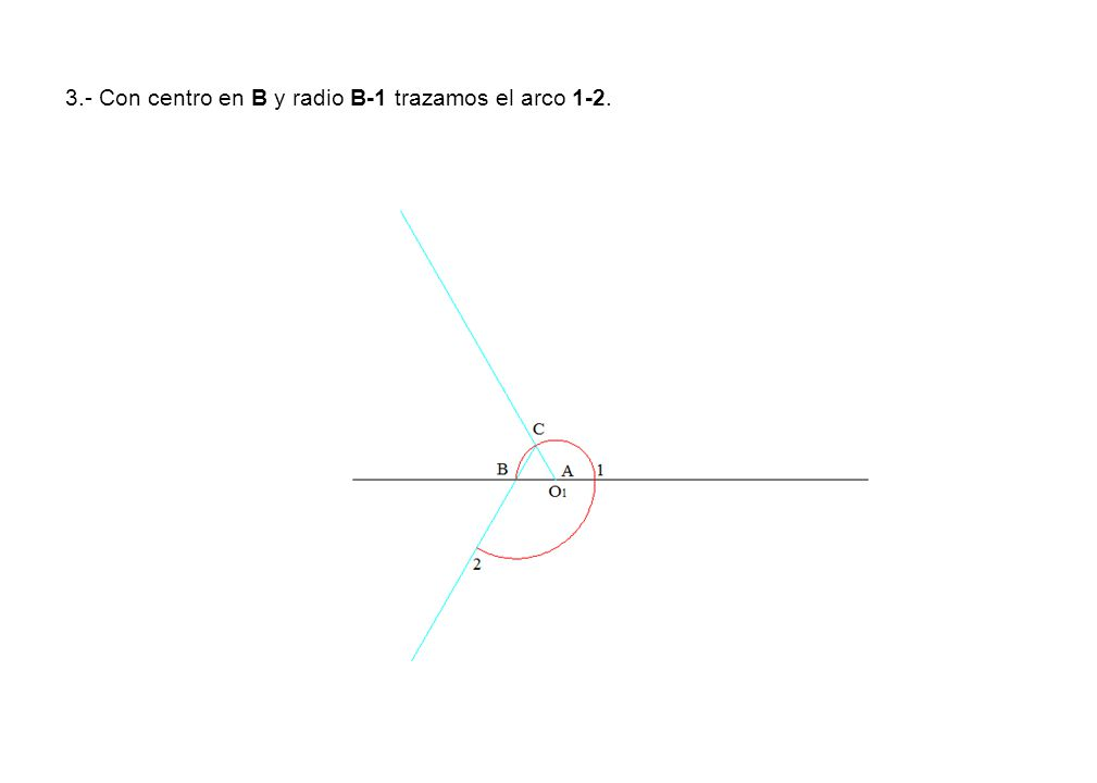 3.- Con centro en B y radio B-1 trazamos el arco 1-2.