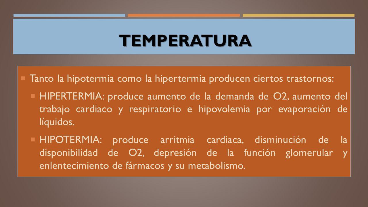 TEMPERATURA Tanto la hipotermia como la hipertermia producen ciertos trastornos: