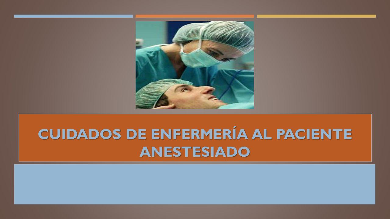 Cuidados de enfermería al paciente anestesiado