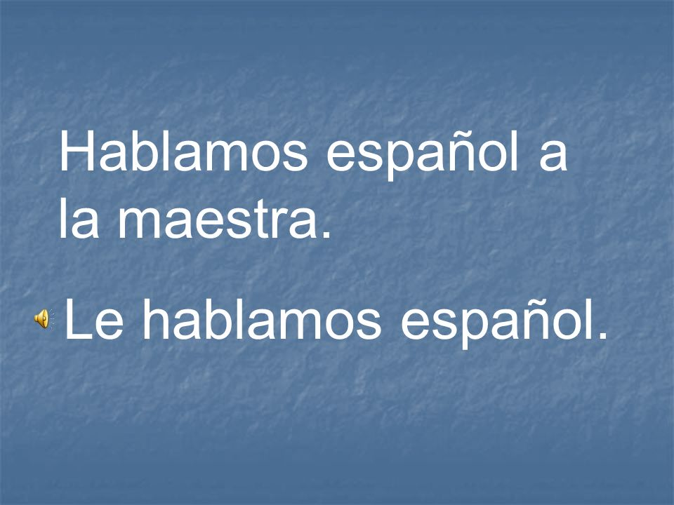 Hablamos español a la maestra.