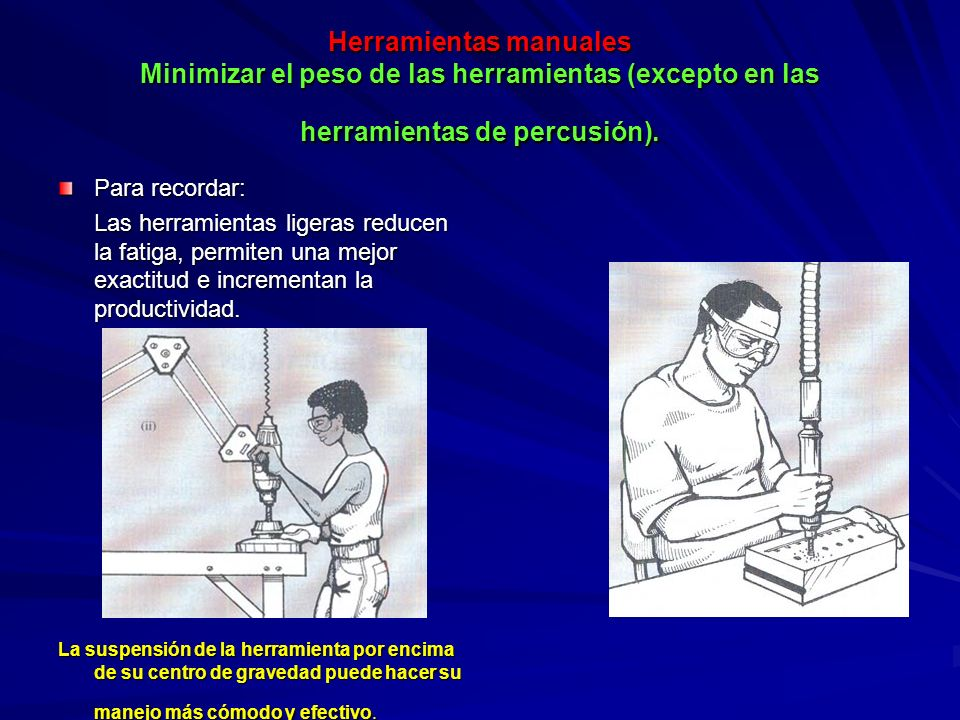 Herramientas manuales Minimizar el peso de las herramientas (excepto en las herramientas de percusión).
