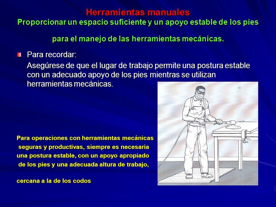 Herramientas manuales Proporcionar un espacio suficiente y un apoyo estable de los pies para el manejo de las herramientas mecánicas.
