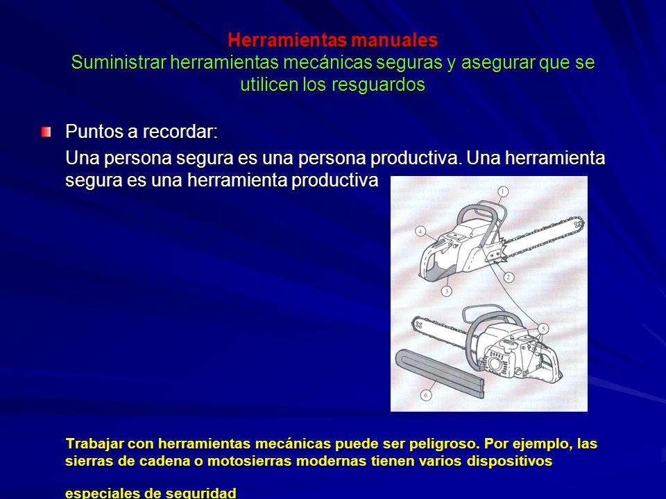 Herramientas manuales Suministrar herramientas mecánicas seguras y asegurar que se utilicen los resguardos