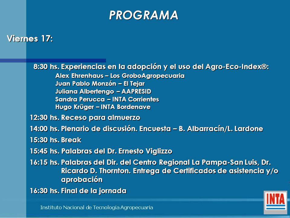 PROGRAMA Viernes 17: 8:30 hs. Experiencias en la adopción y el uso del Agro-Eco-Index®: Alex Ehrenhaus – Los GroboAgropecuaria.