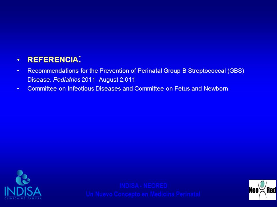 REFERENCIA: Recommendations for the Prevention of Perinatal Group B Streptococcal (GBS) Disease. Pediatrics 2011 August 2,011.