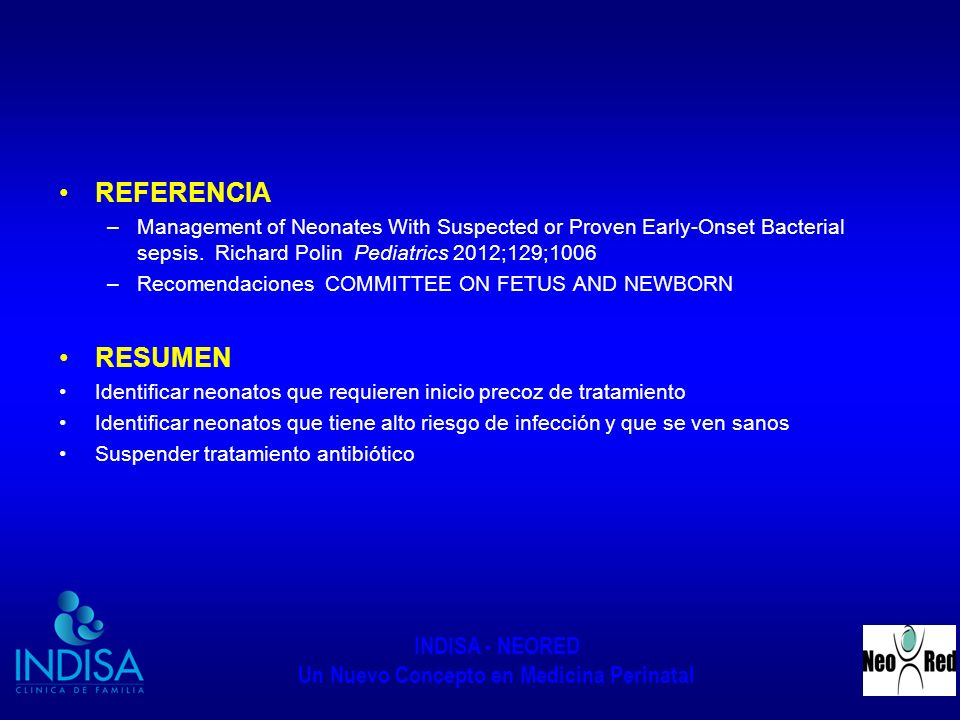 REFERENCIA Management of Neonates With Suspected or Proven Early-Onset Bacterial sepsis. Richard Polin Pediatrics 2012;129;1006.