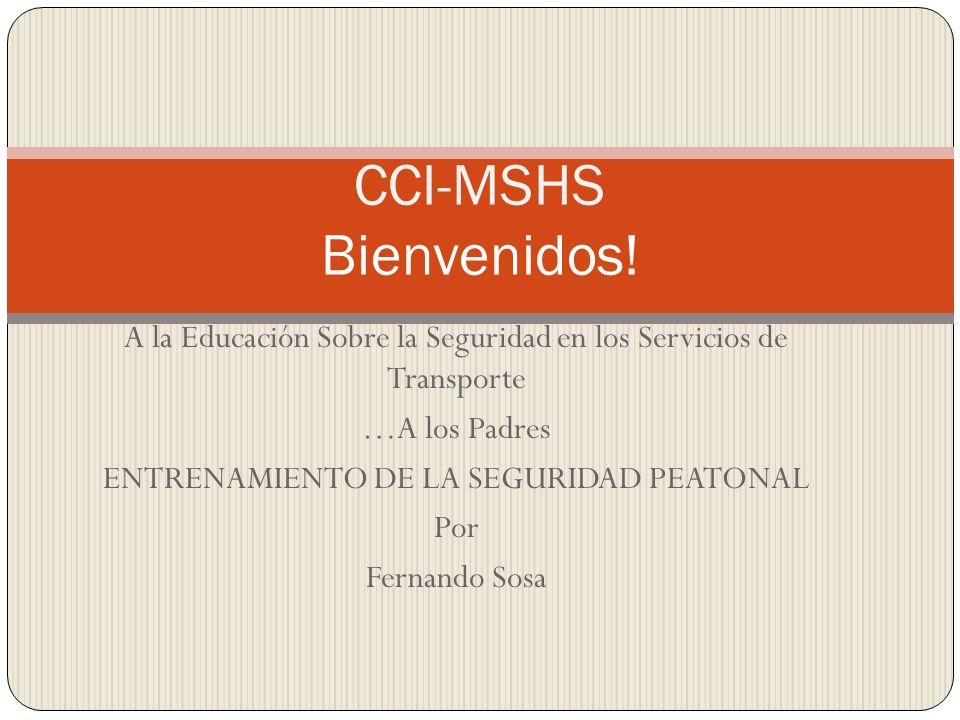 CCI-MSHS Bienvenidos! A la Educación Sobre la Seguridad en los Servicios de Transporte. …A los Padres.