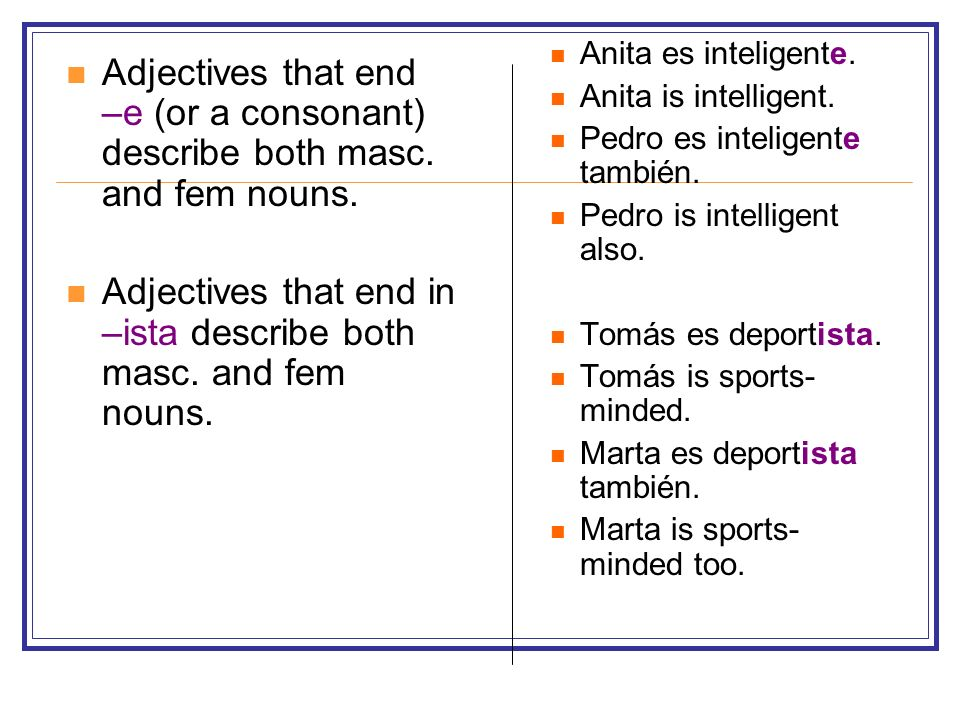 Adjectives that end in –ista describe both masc. and fem nouns.