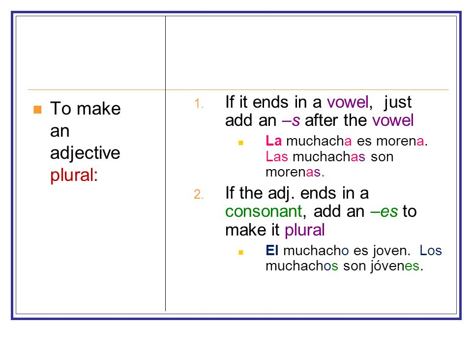 To make an adjective plural: