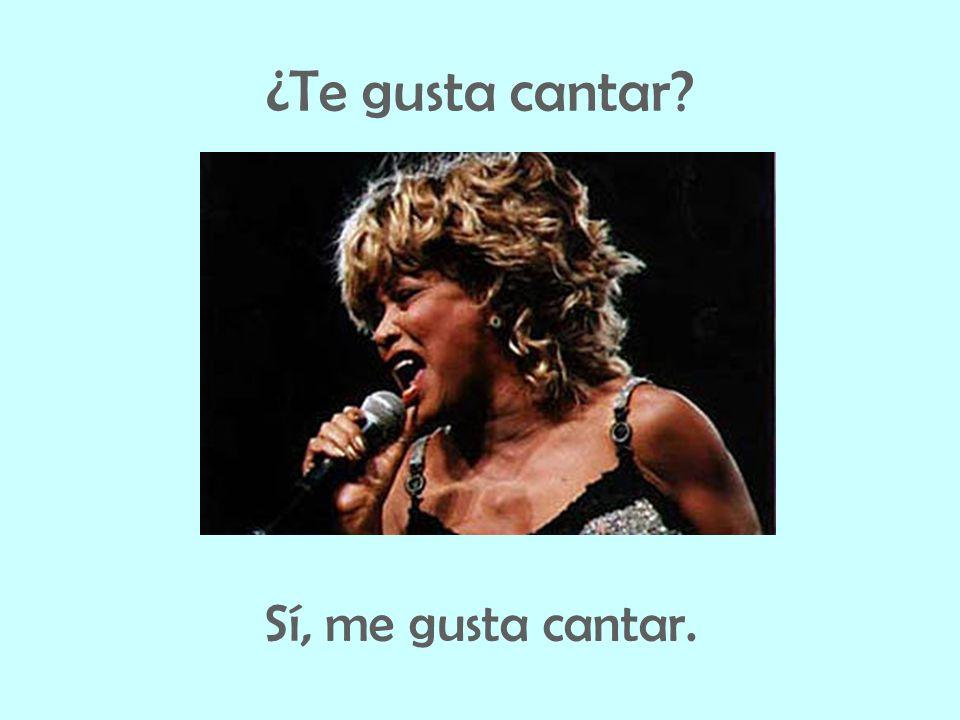 ¿Te gusta cantar Sí, me gusta cantar.
