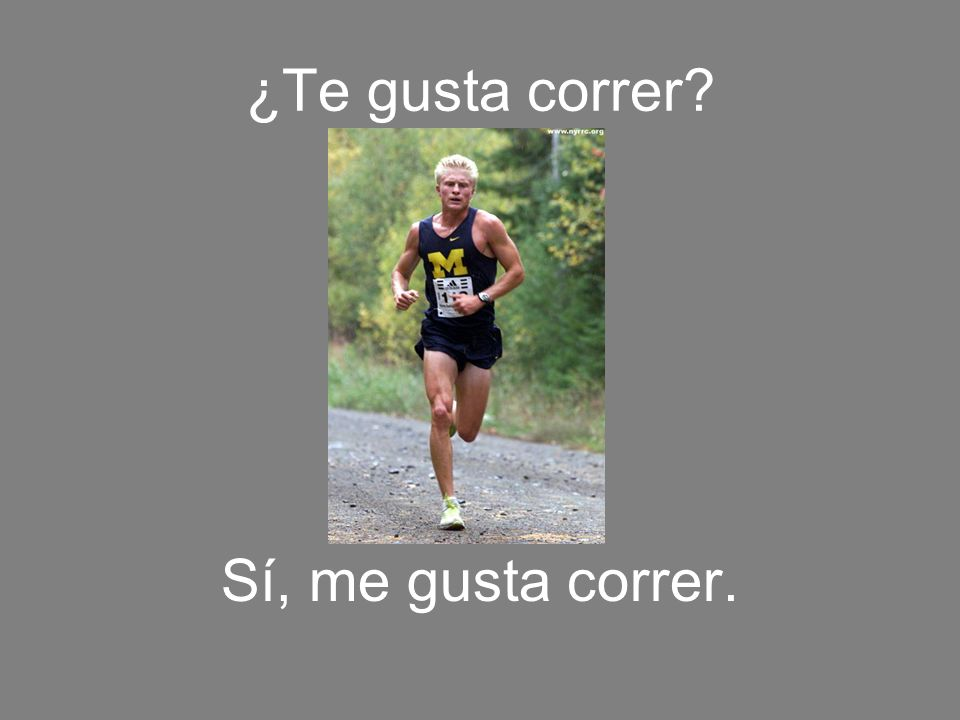 ¿Te gusta correr Sí, me gusta correr.