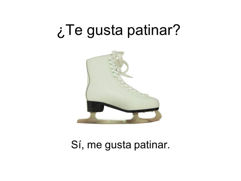 ¿Te gusta patinar Sí, me gusta patinar.