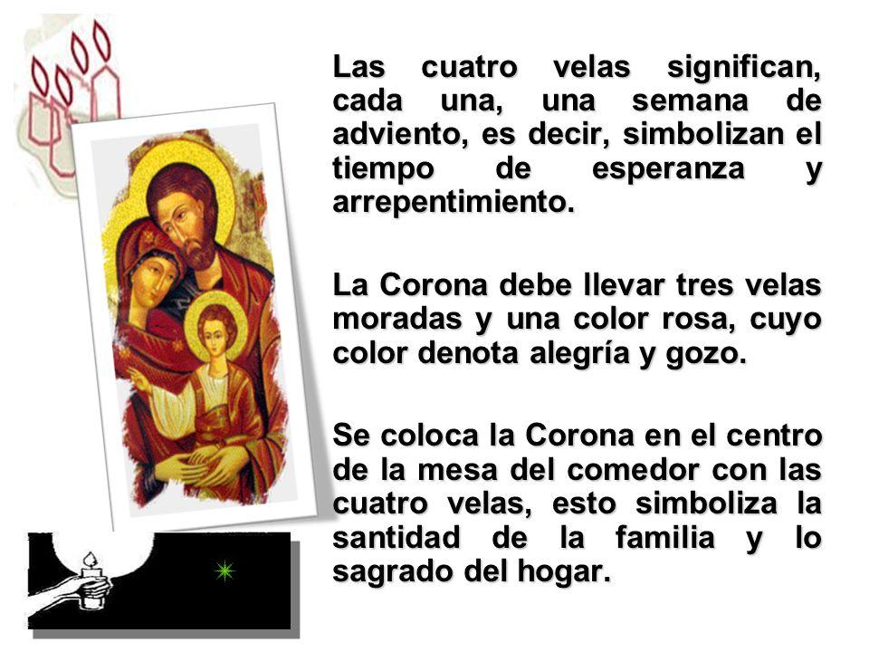 Las cuatro velas significan, cada una, una semana de adviento, es decir, simbolizan el tiempo de esperanza y arrepentimiento.