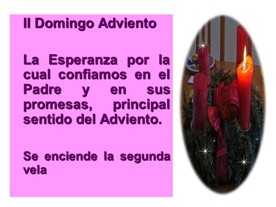 II Domingo Adviento La Esperanza por la cual confiamos en el Padre y en sus promesas, principal sentido del Adviento.