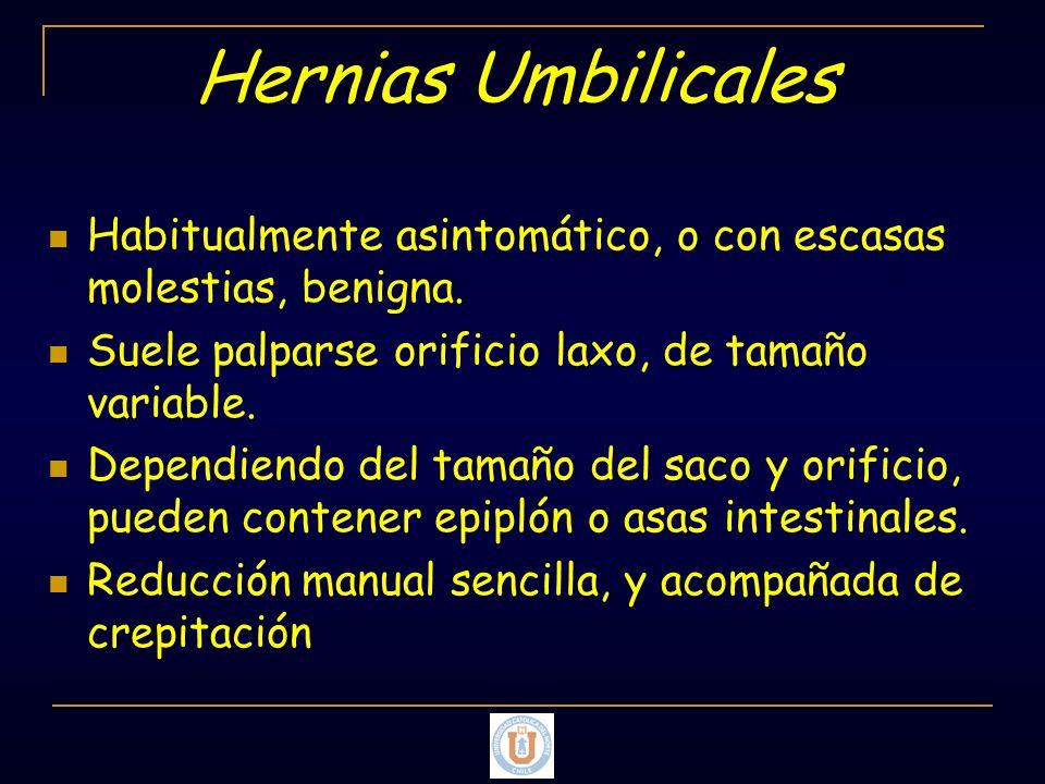 Hernias Umbilicales Habitualmente asintomático, o con escasas molestias, benigna. Suele palparse orificio laxo, de tamaño variable.