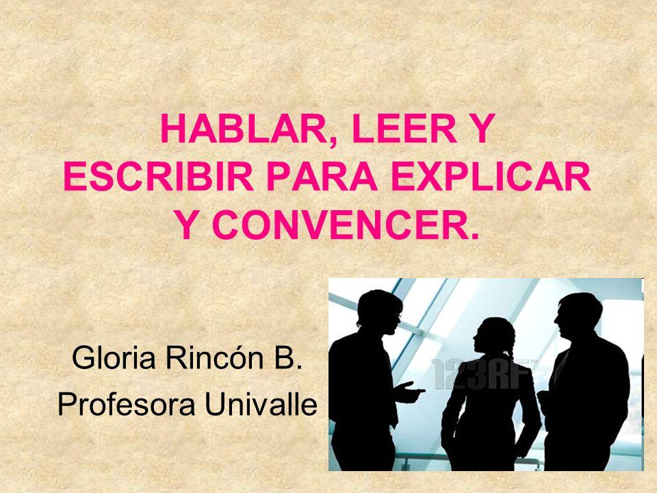 HABLAR, LEER Y ESCRIBIR PARA EXPLICAR Y CONVENCER. - ppt