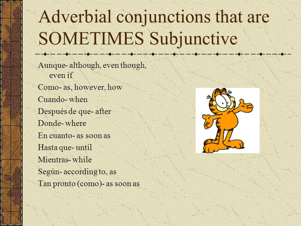 Adverbial conjunctions that are SOMETIMES Subjunctive
