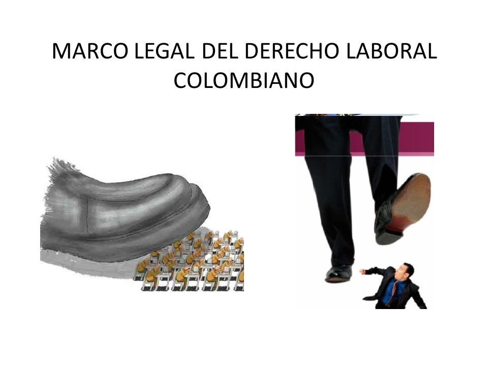 MARCO LEGAL DEL DERECHO LABORAL COLOMBIANO