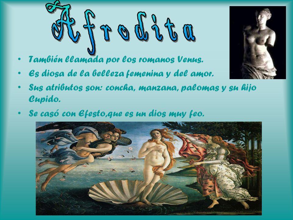 Afrodita También llamada por los romanos Venus.