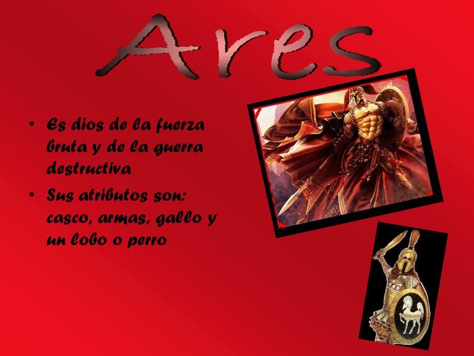Ares Es dios de la fuerza bruta y de la guerra destructiva