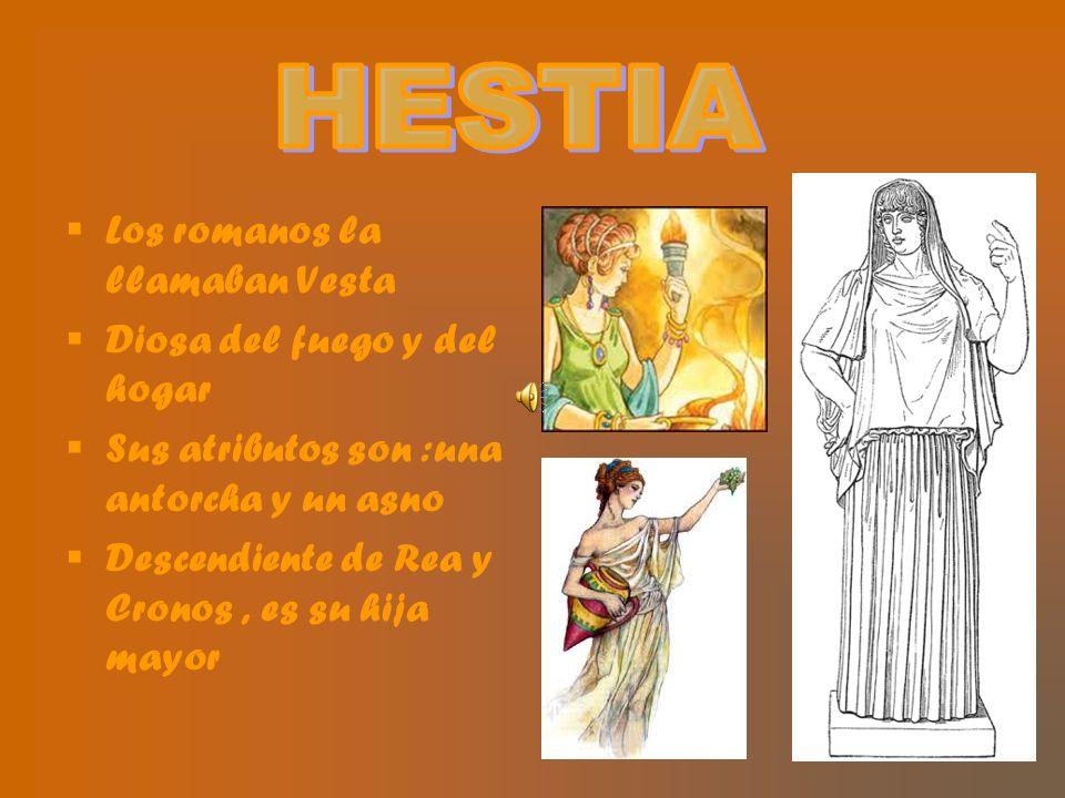 HESTIA Los romanos la llamaban Vesta Diosa del fuego y del hogar